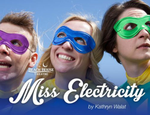 MISS ELECTRICITY, 2018 BEACH HOUSE THEATRE